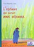 """Afficher """"L'esclave qui parlait aux oiseaux"""""""