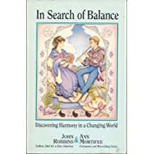 In Search of Balance: Discovering Harmony in a Changing World by John Robbins (1991-03-03)