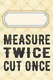 Measure twice cut once: Liniertes Notizbuch, Journal, Tagebuch, Organizer, Planer