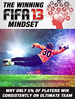 The winning FIFA 13 mindset: why only 5% of players win consistently on Ultimate Team by [Cunha, Gonçalo]