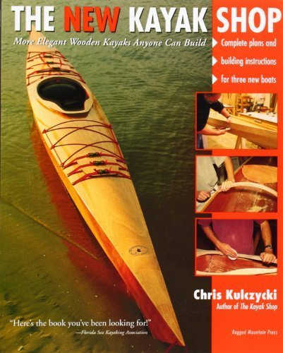 The New Kayak Shop: More Elegant Wooden Kayaks Anyone Can Build by Chris Kulczycki (2000-10-25)