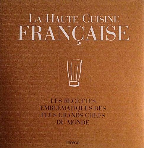 La Haute Cuisine française. Les recettes emblématiques des plus grands chefs du monde