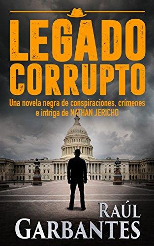 Legado Corrupto: Una novela negra de conspiraciones, crímenes e intriga  (serie de suspenso y misterio del detective Nathan Jericho nº 3) por Raúl Garbantes