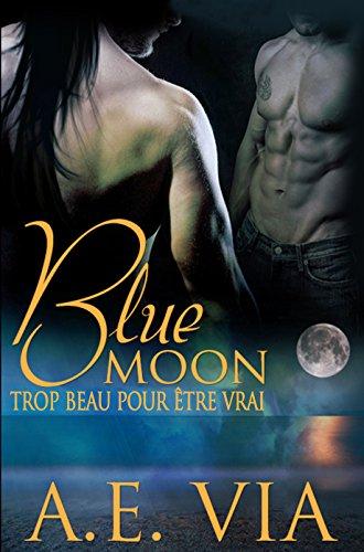 Blue Moon: Trop Beau Pour Etre Vrai par [Via, A.E.]