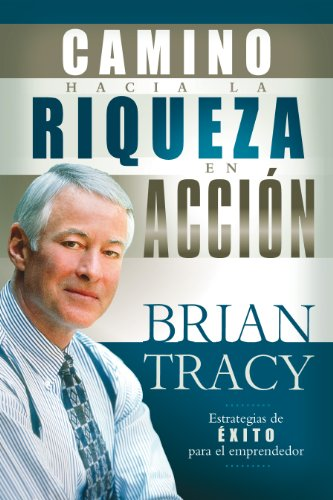 El camino hacia la riqueza en acción por Brian Tracy