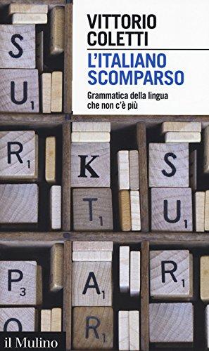 L'italiano scomparso. Grammatica della lingua che non c'è più