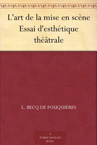 Couverture du livre L'art de la mise en scène Essai d'esthétique théâtrale