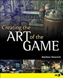 Creating the Art of the Game (New Riders Games)