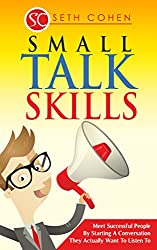 Small Talk Skills: Meet Successful People By Starting A Conversation They Actually Want To Listen To (English Edition)
