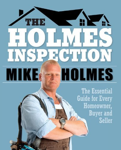 Holmes Inspection: The Essential Guide for Every Homeowner, Buyer and Seller by Mike Holmes (2012-04-10)