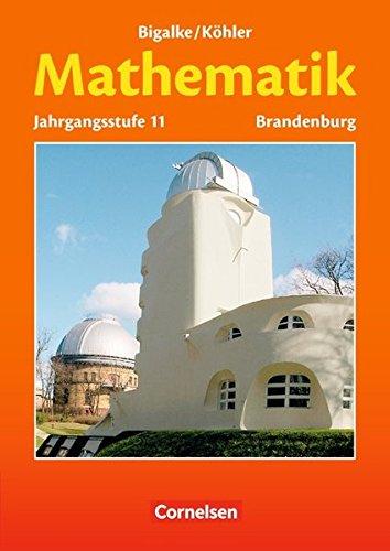 Bigalke/Köhler: Mathematik - Brandenburg - Bisherige Ausgabe / 11. Schuljahr - Schülerbuch, 1. Auflage. Neubearbeitung K