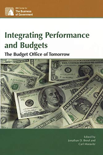 Integrating Performance and Budgets: The Budget Office of Tomorrow (IBM Center for the Business of Government) -