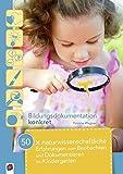 50 x naturwissenschaftliche Erfahrungen zum Beobachten und Dokumentieren im Kindergarten (Bildungsdokumentation konkret)