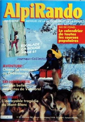 ALPI RANDO MAGAZINE [No 83] du 01/12/1985 - ESCALADE - CHIENS DE TRAINEAUX AU GROENLAND - SKI HORS-PISTE - VALMOREL - L'INCROYABLE TRAGEDIE DU MONT-BLANC - SKI DE FOND - TOUTES LES COURSES POPULAIRES