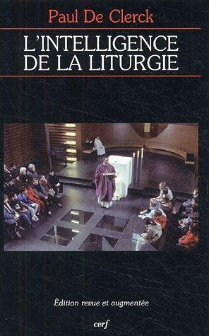 L'intelligence de la liturgie par Paul De Clerck