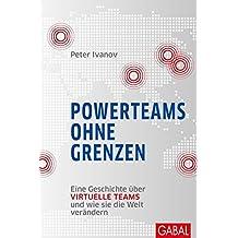 Powerteams ohne Grenzen: Eine Geschichte über virtuelle Teams und wie sie die Welt verändern (Dein Business)