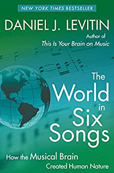 The World in Six Songs: How the Musical Brain Created Human Nature par [Levitin, Daniel J.]