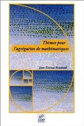 Thèmes pour l'agrégation de mathématiques