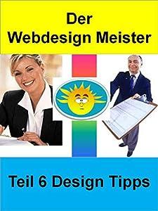 planes de diseño web: Der Webdesign Meister - Teil 6 : Design Tipps (German Edition)