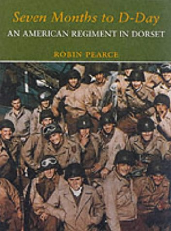 Seven Months to D-day: An American Regiment in Dorset
