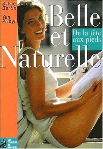 Belle et naturelle. : De la tête aux pieds