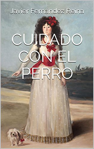 CUIDADO CON EL PERRO por Javier Fernández Reina