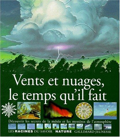 Vents et nuages, le temps qu'il fait : Découvrir les secrets de la météo et les mystères de l'atmosphère