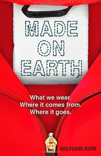 made-on-earth-what-we-wear-where-it-comes-from-where-it-goes-by-wolfgang-korn-3-jan-2013-paperback