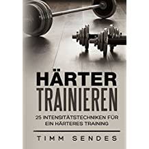 Härter Trainieren: 25 Intensitätstechniken für ein härteres Training (Above and Beyond Fitness 3)