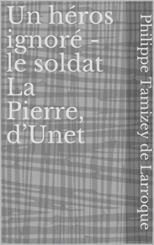 Un héros ignoré - le soldat La Pierre, d'Unet (French Edition)