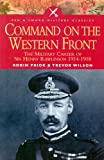 Command on the Western Front: The Military Career of Sir Henry Rawlinson 1914-1918 (Military Classics (Harper))