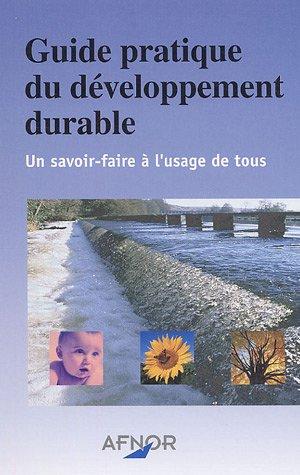 Guide pratique du développement durable : Un savoir-faire à l'usage de tous