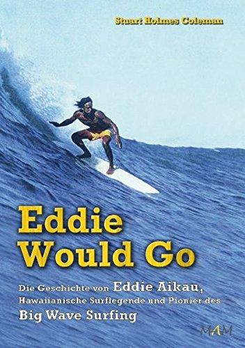 Preisvergleich Produktbild Eddie Would Go - Die Geschichte von Eddie Aikau, Hawaiianische Surflegende und Pionier des Big Wave Surfing