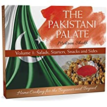 The Pakistani Palate   Volume 1: Salads, Starters, Snacks and Sides: Home Cooking for the Beginner and Beyond (English Edition)