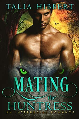 Mating the Huntress: An Interracial Romance by [Hibbert, Talia]