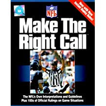 Make the Right Call: The Nfl's Own Interpretations and Guidelines Plus 100s of Official Rulings on Game Situations