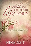 Enfold Me with Your Love, Lord: 366 Devotions by Nina Smit (2013-03-15)