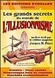 Les grands secrets du monde de l'illusionnisme - Histoire, trucs cachés, personnages hors du commun, procédés extraordinaires
