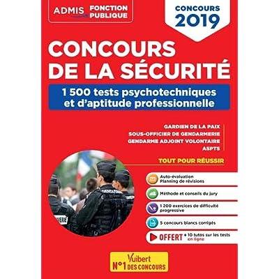 Concours de la sécurité - 1500 Tests psychotechniques et d'aptitude professionnelle - Gardien de la paix, Sous-officier de gendarmerie, Gendarme adjoint, ASPTS - Concours 2019