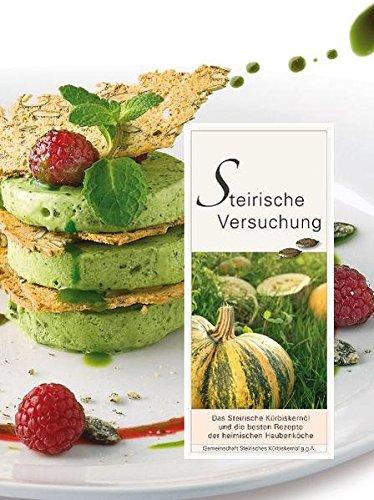 g: Das Steirische Kürbiskernöl und die besten Rezepte der heimischen Haubenköche. Mit Beiträgen von über 30 Experten (Rezept Für Die Versuchung)