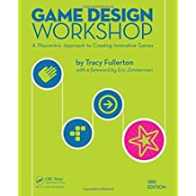 Game Design Workshop: A Playcentric Approach to Creating Innovative Games
