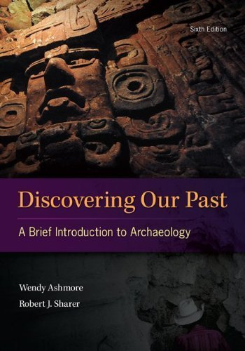 Discovering Our Past: A Brief Introduction to Archaeology 6th by Ashmore, Wendy, Sharer, Robert (2013) Paperback