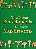 The Great Encyclopedia of Mushrooms