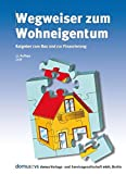 Wegweiser zum Wohneigentum: Ratgeber zum Bau und zur Finanzierung von Wohneigentum