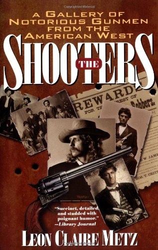 the-shooters-a-gallery-of-notorious-gunmen-from-the-american-west