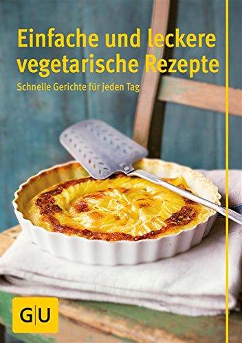 Einfache und leckere vegetarische Rezepte: schnelle Gerichte für jeden Tag (GU Küchenratgeber)
