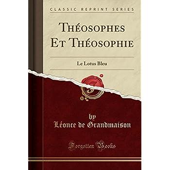 Théosophes Et Théosophie: Le Lotus Bleu (Classic Reprint)