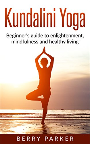 Kundalini Yoga: Beginners guide to enlightenment ...