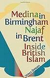 Medina in Birmingham, Najaf in Brent: Inside British Islam