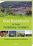 Das Kochbuch der Region Heidelberg-Sinsheim: Geschichten und Gaumenfreuden nach Landfrauenart - Kreisverband der LandFrauen Heidelberg-Sinsheim